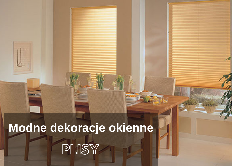 Plisy – najnowsza dekoracja okien !