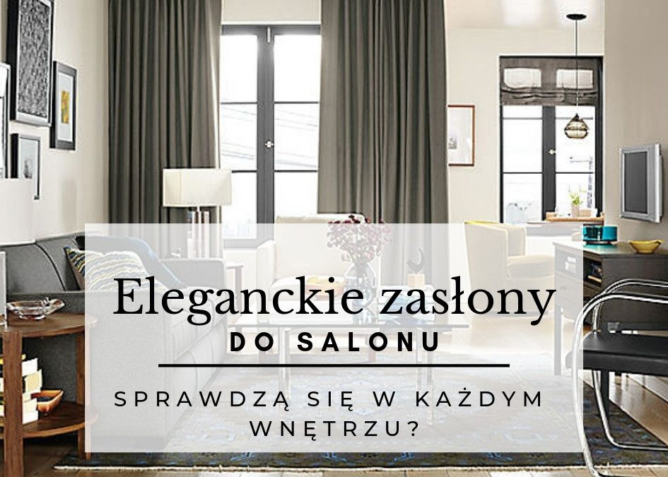 Czy eleganckie zasłony do salony sprawdzą się w każdym wnętrzu?