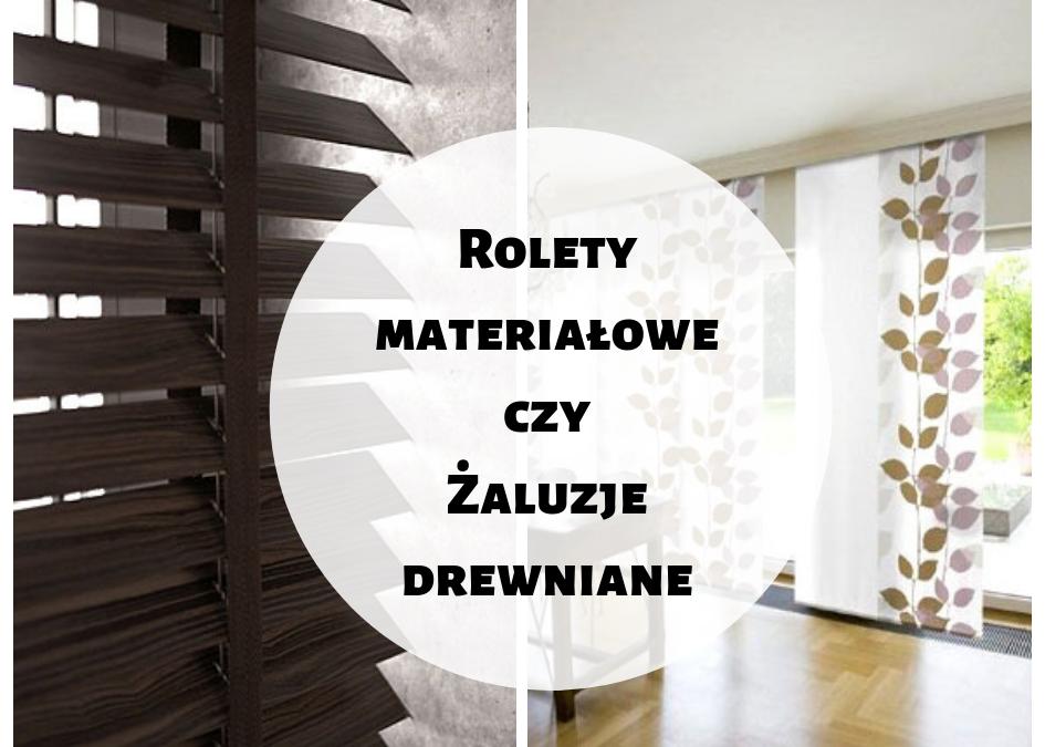 Rolety materiałowe czy żaluzje drewniane- co wybrać?